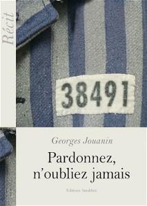 Georges Jouanin : Pardonnez, n'oubliez jamais